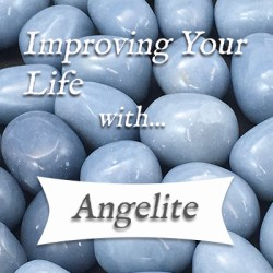 improving your life with angelite