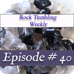rock tumbling video episode 40