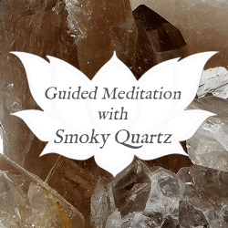 smoky quartz guided meditation