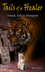 Tails of a Healer: Animals, Reiki and Shamanism by Rose De Dan ReikiShamanic.com