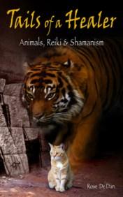 Tails of a Healer: Animals, Reiki and Shamanism by Rose De Dan ReikiShamanic.com