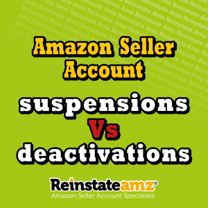 AMAZON SELLER ACCOUNT SUSPENSIONS VS. DEACTIVATIONS