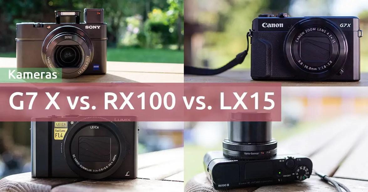 Canon G7X Mark II vs. Sony RX100 M3 & M4 vs. Panasonic LX15: Kompaktkameras im Vergleich