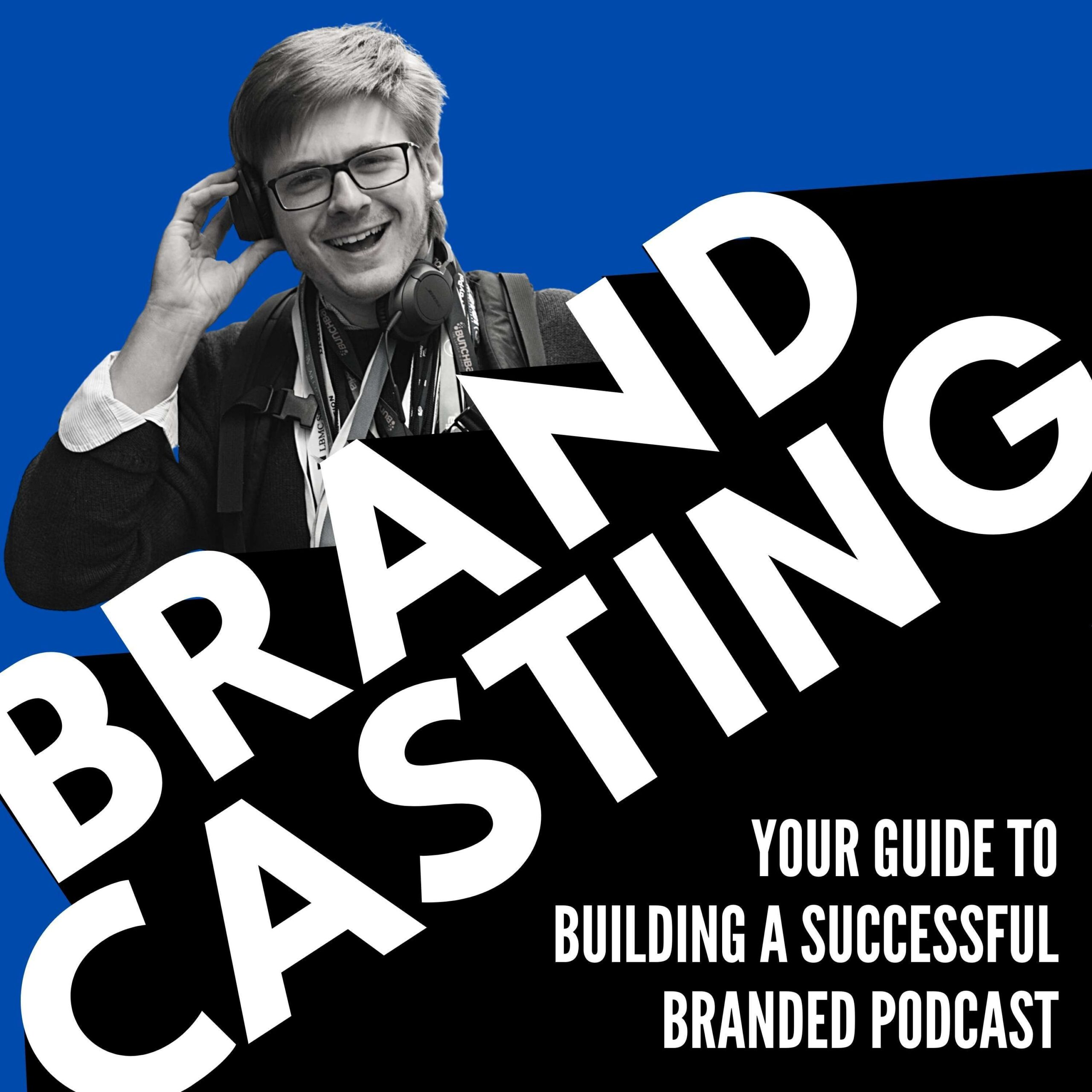 Brandcasting - Your Guide to Building a Successful Branded Podcast