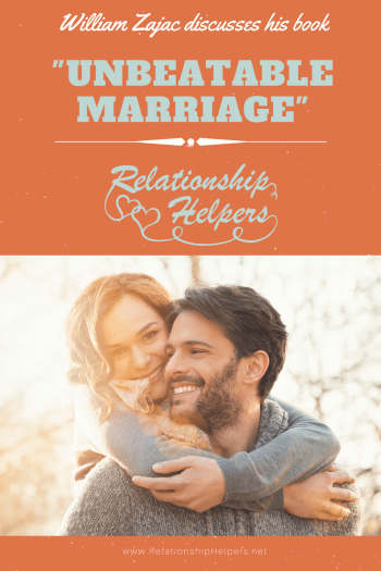 """Learn how to make your marriage thrive from our interview with marriage coach, William Zajac and his book """"Unbeatable Marriage."""" Zajac has surveyed and researched hundreds of couples and learned that communication IS NOT the number one couples skill that makes marriages last!"""