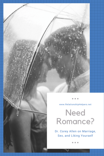 """Struggling with conflict in your marriage? Improve your love life with tips from Dr. Corey Allen in """"Marriage, Sex & Liking Yourself"""" from Relationship Helpers."""