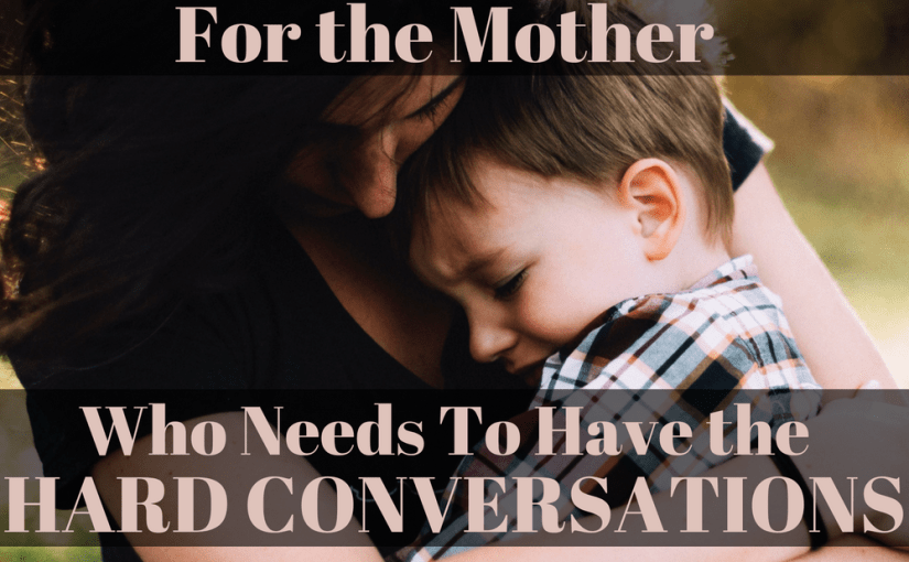 052 Parenting: For the Mother Who Needs To Have the Hard Conversations