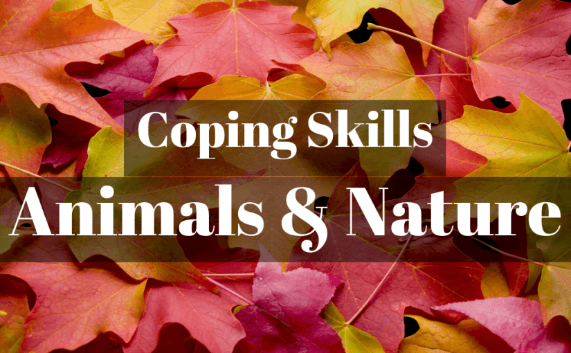 058 Coping Skills Part 5 - Animals & Nature