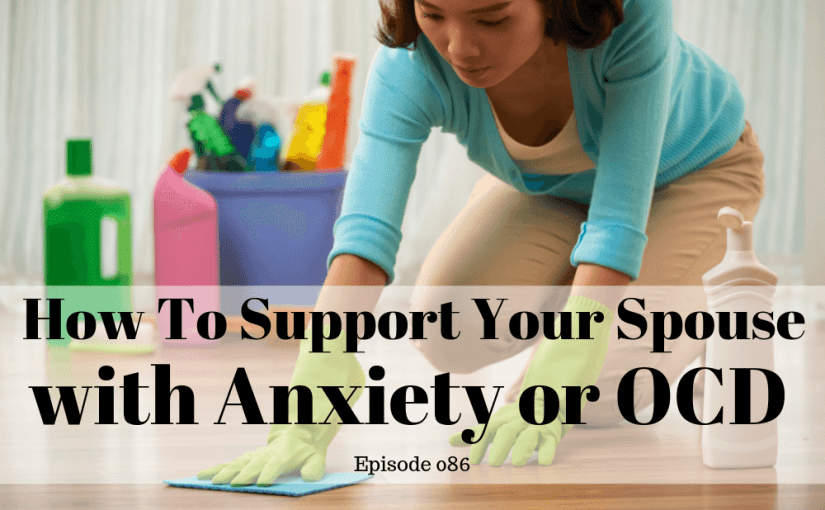 086 Marriage: How To Support A Spouse with Anxiety or OCD