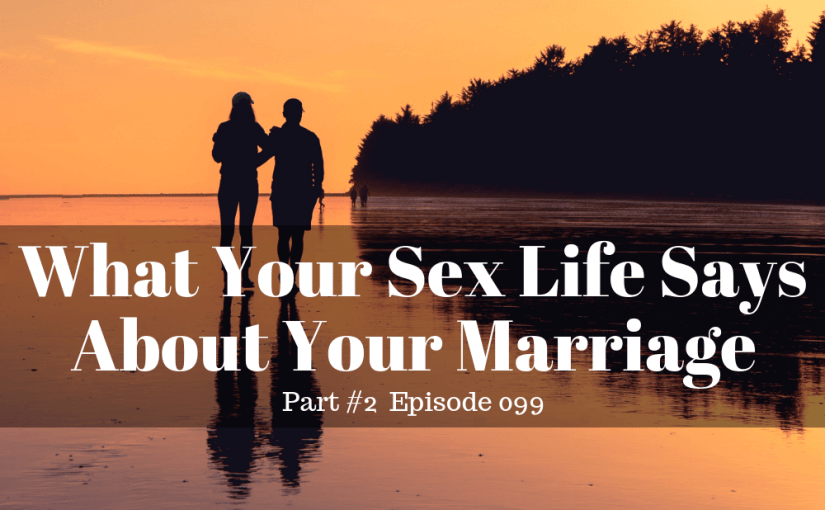 099 Marriage: What Your Sex Life Says About Your Marriage - Part #2