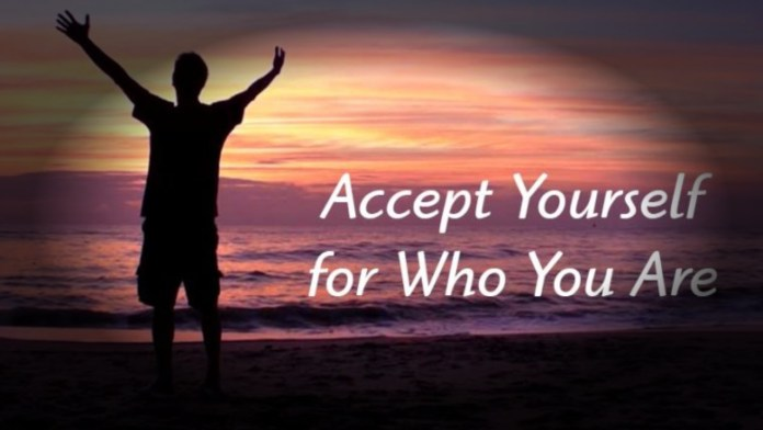 accept who and what you are: