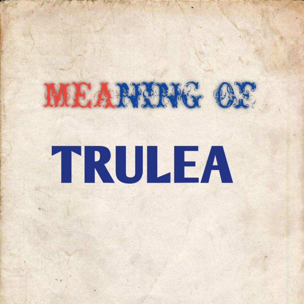 MEANING OF TRULEA