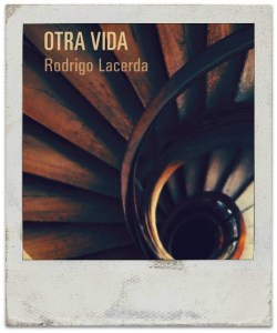 Otra Vida, Rodrigo Lacerda