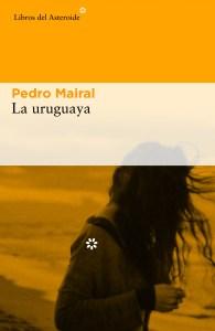 La Uruguaya, Pedro Mairal, Libros del asteroide, portada