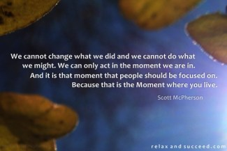 38 Relax and Succeed - We cannot change what we did