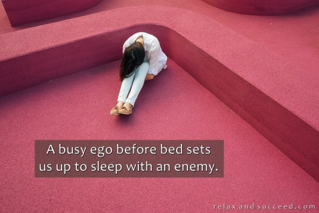 1316 Relax and Succeed - A busy ego before bed sets us up to sleep with the enemy
