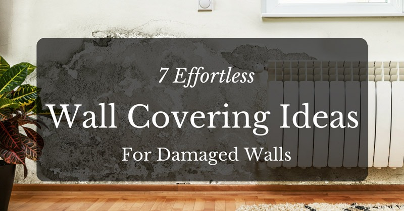 7 Effortless Wall Covering Ideas For Damaged Walls