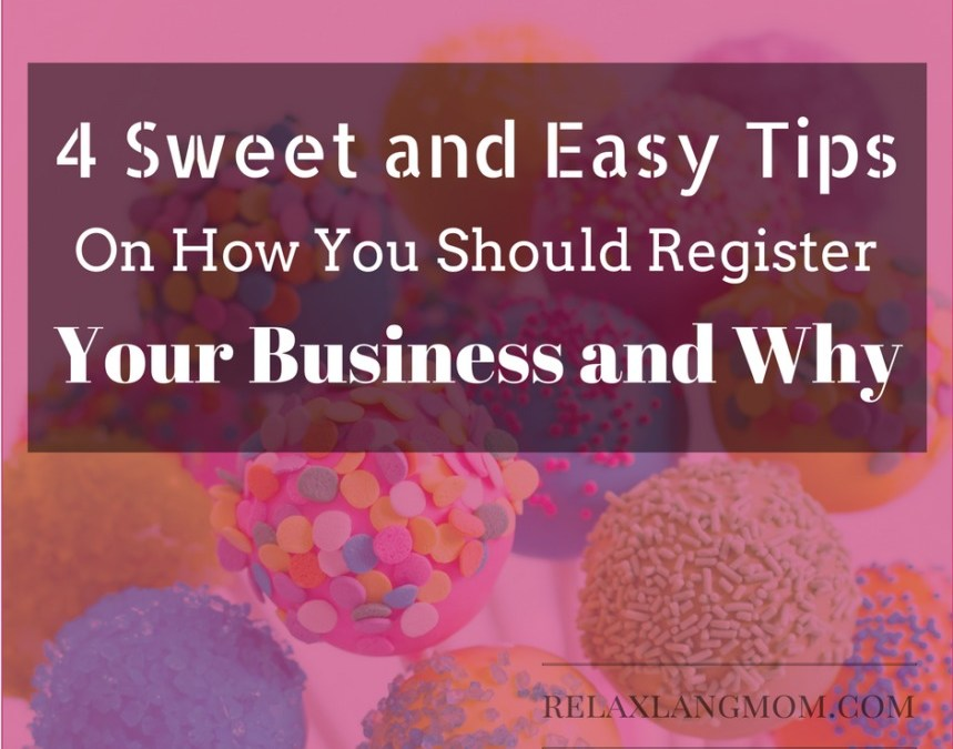 4 Sweet and Easy Tips on How You Should Register Your Business and Why