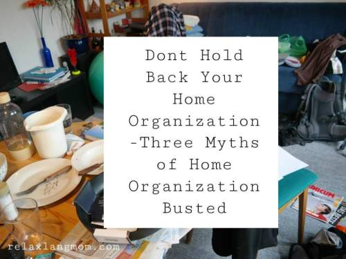 DO: Dont Hold Back Your Home Organization -Three Myths of Home Organization Busted
