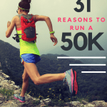31 Reasons to Run a 50K