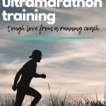The Realities of UltramarathonTraining: Tough Love from a Coach