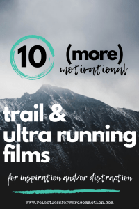 10 MORE Motivational Trail & Ultra Running Films for Inspiration (or Distraction)