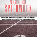 Training for an Ultramarathon? You Still Need Speedwork.
