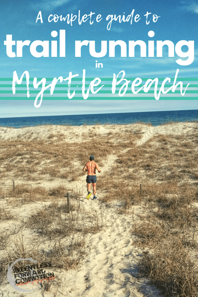 A complete guide to trail running in Myrtle Beach and surrounding areas.