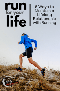 Run for Your Life: 6 Ways to Maintain a Lifelong Relationship with Running