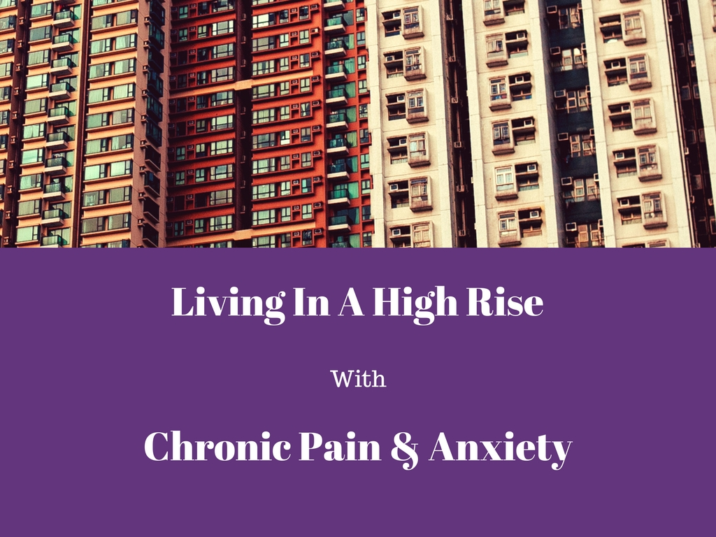 Living In A High Rise With Anxiety & Chronic Pain