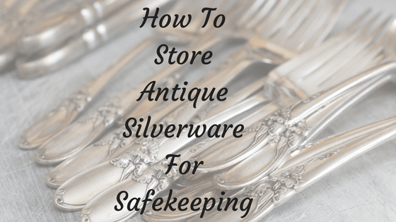 How To Store Antique Silverware For Safekeeping