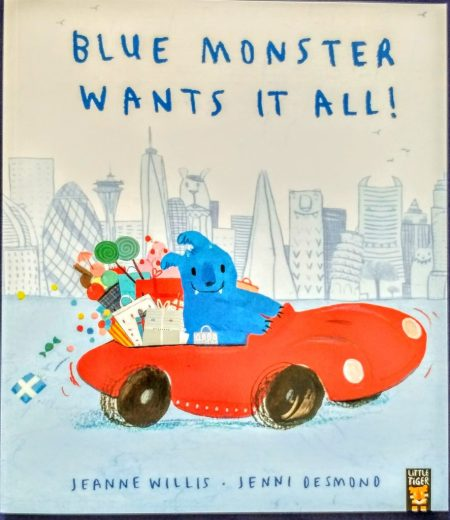 Blue Monster Wants It All! By Jeanne Willis