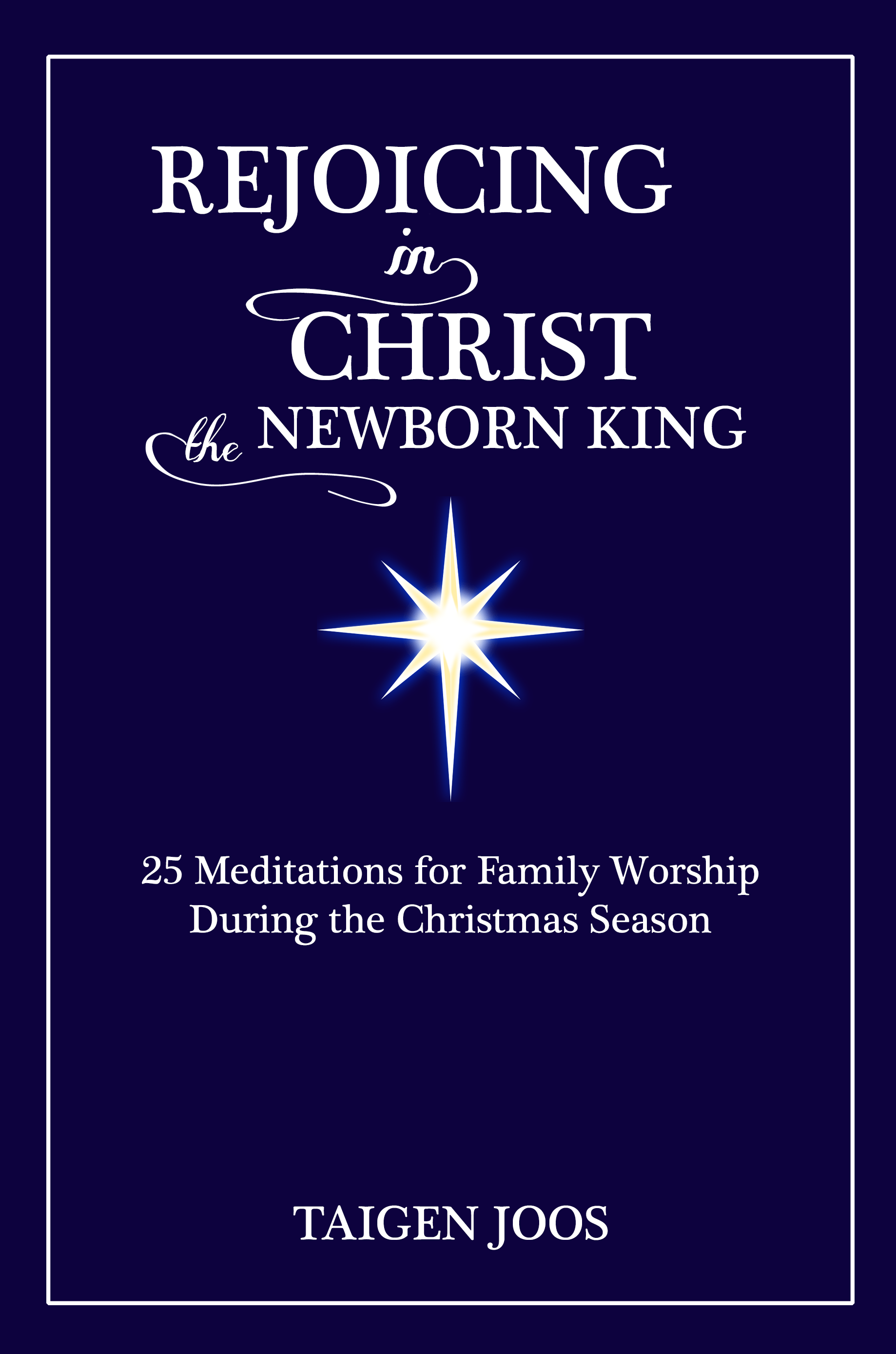 "It's time to order your Christmas daily devotional – ""Rejoicing in Christ, the Newborn King: 25 Meditations for Family Worship During the Christmas Season"""