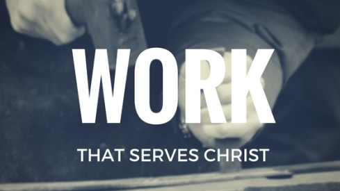 Work that Serves Christ