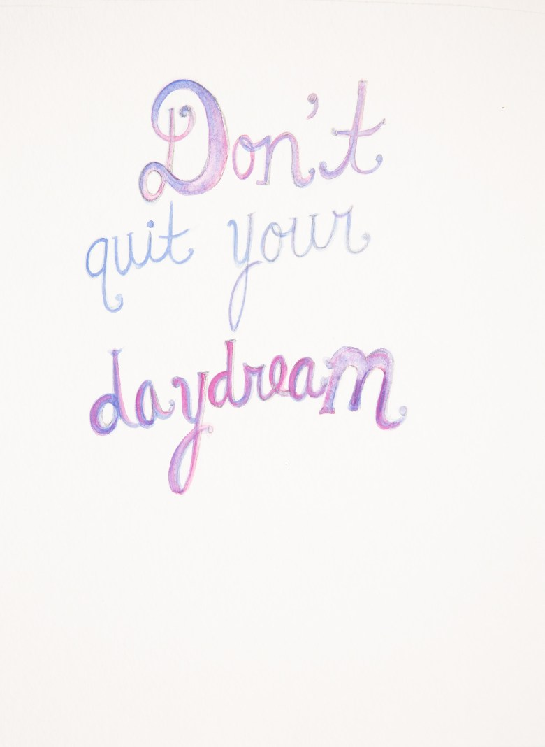 Don't quit your daydream watercolor illustration