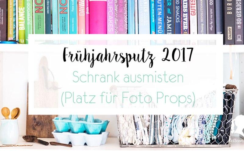 Frühjahrsputz 2017 - Schrank ausmisten - Foto Props organisieren   relleomein.de