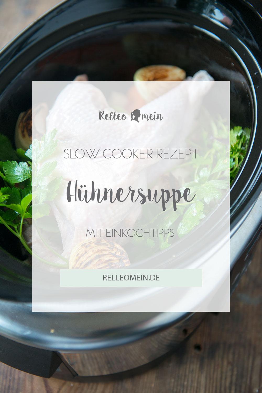 Ein Rezept für Hühnersuppe aus dem Slow Cooker inkl. einer Einmachanleitung wie man Hühnersuppe im Backofen einkocht | relleomein.de