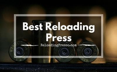 Best Reloading Press