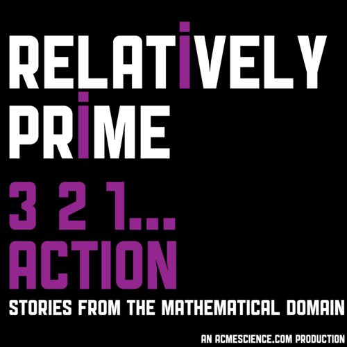 Relatively Prime 3 2 1... Action Stories from the Mathematical Domain An Acmescience.com Production