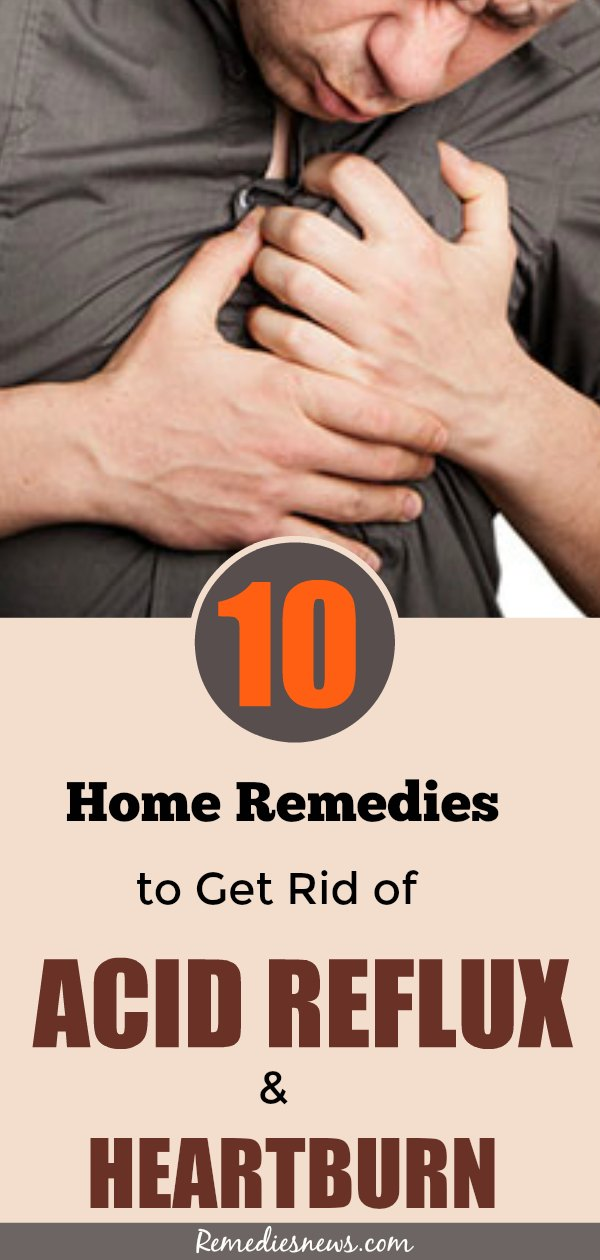 How to Get Rid of Acid Reflux and Heartburn: 10 Best Remedies