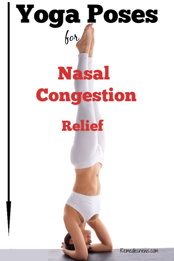 Yoga Poses for Nasal Congestion Relief. 12 Home Remedies for Nasal Congestion to Clear a Stuffy Nose Instantly