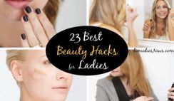 23 Best Beauty Hacks for Ladies: These Beauty Tips Will Change Your Life