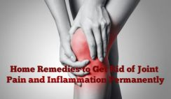 Home Remedies to Get Rid of Joint Pain and Inflammation Permanently