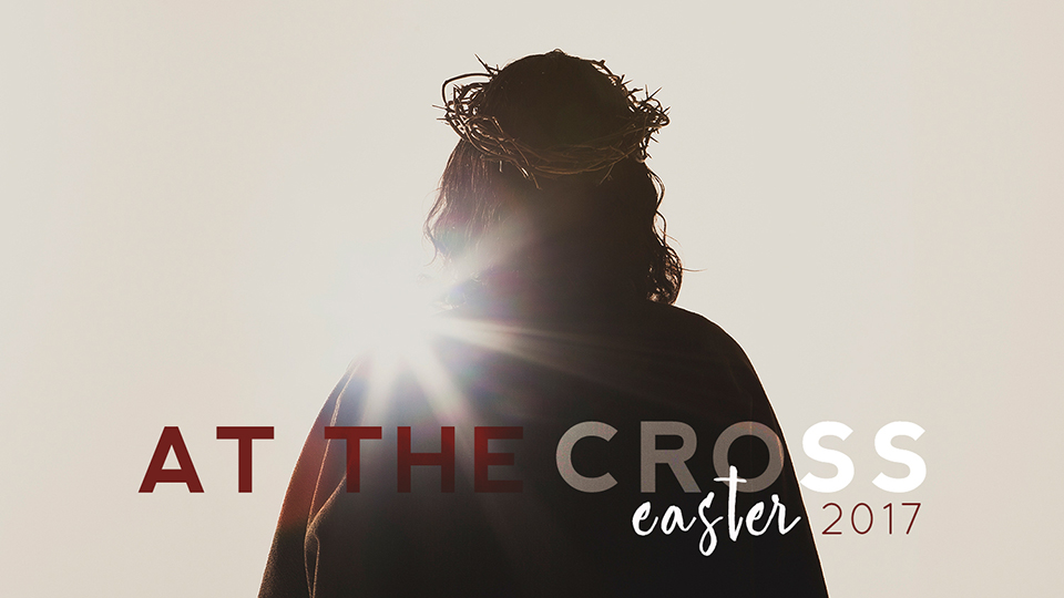 Easter 2017: At the Cross