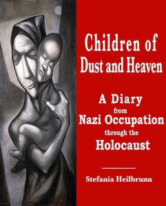 Children of Dust and Heaven : A Diary from Nazi Occupation through the Holocaust