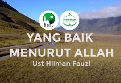 OMB | Ustadz Hilman Fauzi – Yang Baik Menurut Allah