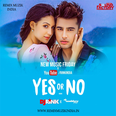 YES OR NO - JASS MANAK (REMIX) - DJ RINK x DJ VAIBHAV`