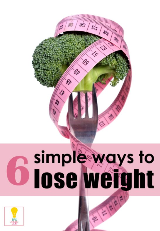 6 Simple Ways to Lose Weight - Tipsaholic.com