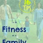 16 tips to do Fitness as a Family @ Tipsaholic.com