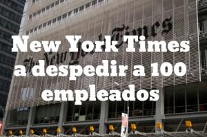 ny New York Times piensa despedir un lote de empleados